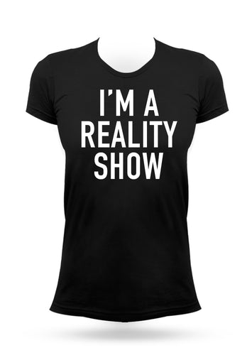 I'm a Reality Show T-shirt - AcaiBerryFashion