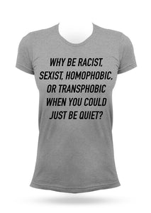 Why be Racist, Sexist, Homophobic, or Transphobic When You Could Just be Quiet? T-shirt - AcaiBerryFashion