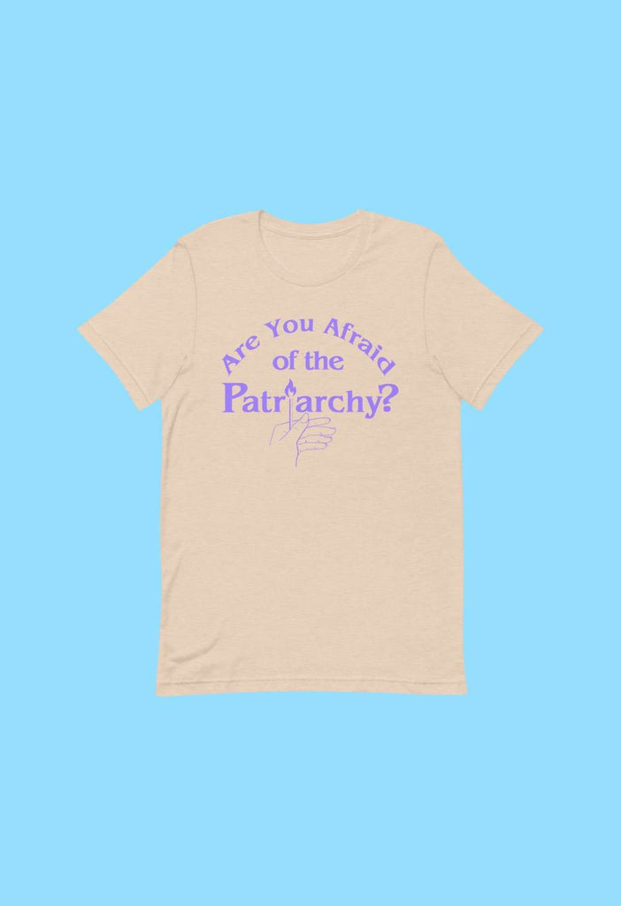 Are You Afraid Of The Patriarchy T-Shirt - HAYLEY ELSAESSER