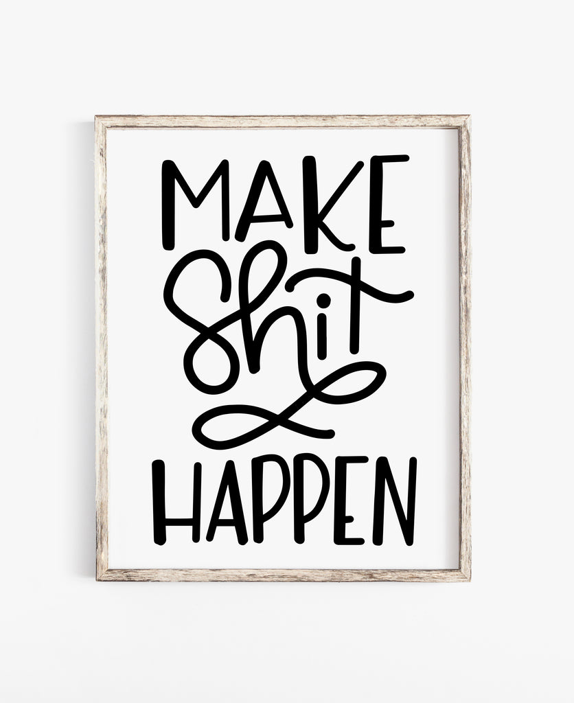 Make Shit Happen Print