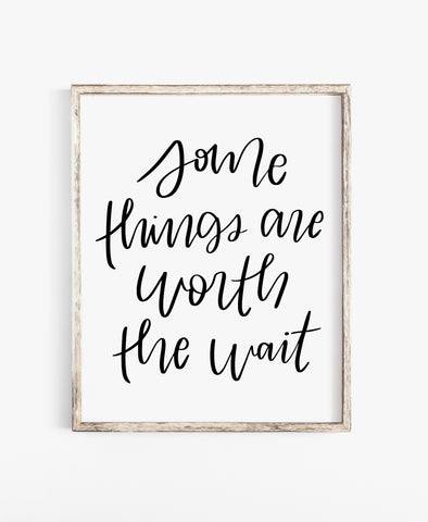 Some Things Are Worth The Wait Print