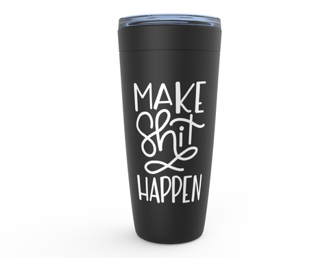 Make Shit Happen Tumbler