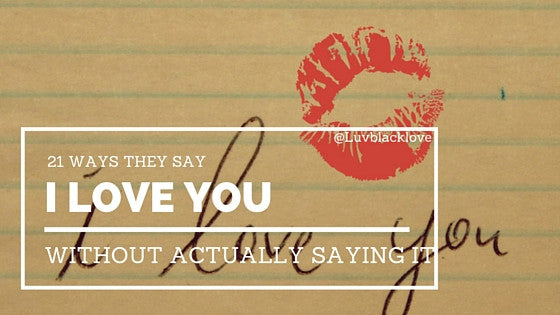 21 Ways They Say 'I Love You' Without Actually Saying it | Luvblacklove