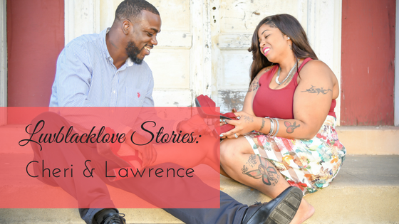Luvblacklove Stories | Cheri & Lawrence