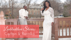Luvblacklove Stories | Carlton & Ronnika