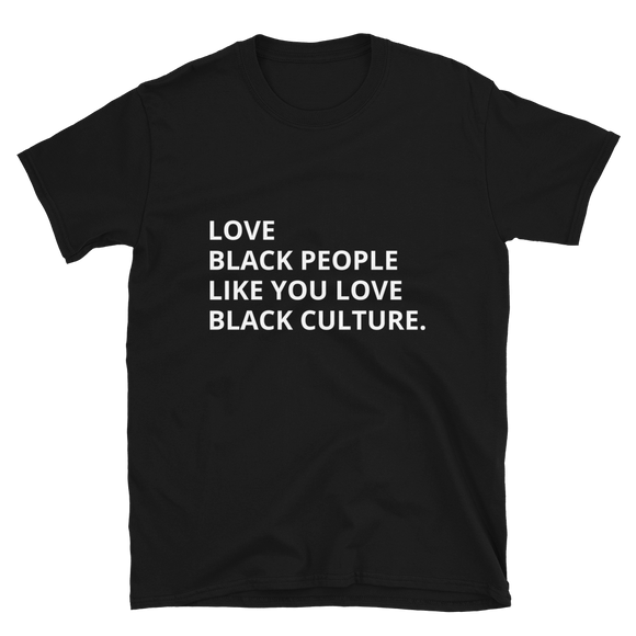 Love Black People, Like You Love Black Culture -  T Shirt