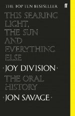 Jon Savage | This Searing Light, The Sun And Everything Else