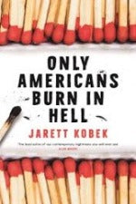 Jarett Kobek | Only Americans Burn In Hell