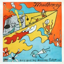 Mudhoney | Every Good Boy Deserves Fudge.. - Limited Edition