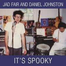 Jad Fair And Daniel Johnston | It's Spooky