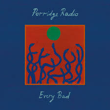 Porridge Radio | Every Bad
