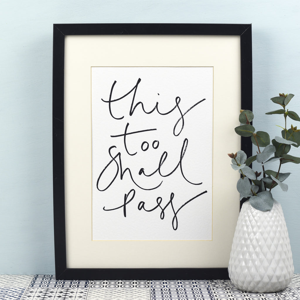 'This Too Shall Pass' Handwritten Print - A4 or A3 Monochrome Art Print