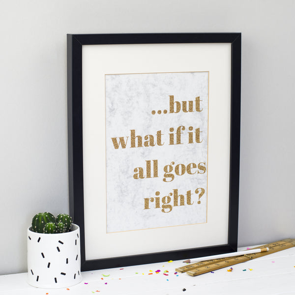 'But What If It All Goes Right?' - Handmade A4 Glitter Print