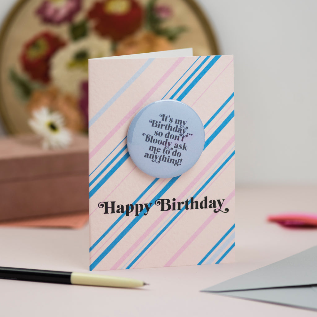 'It's My Birthday... Don't Bloody Ask Me To Do Anything' Birthday Badge Card