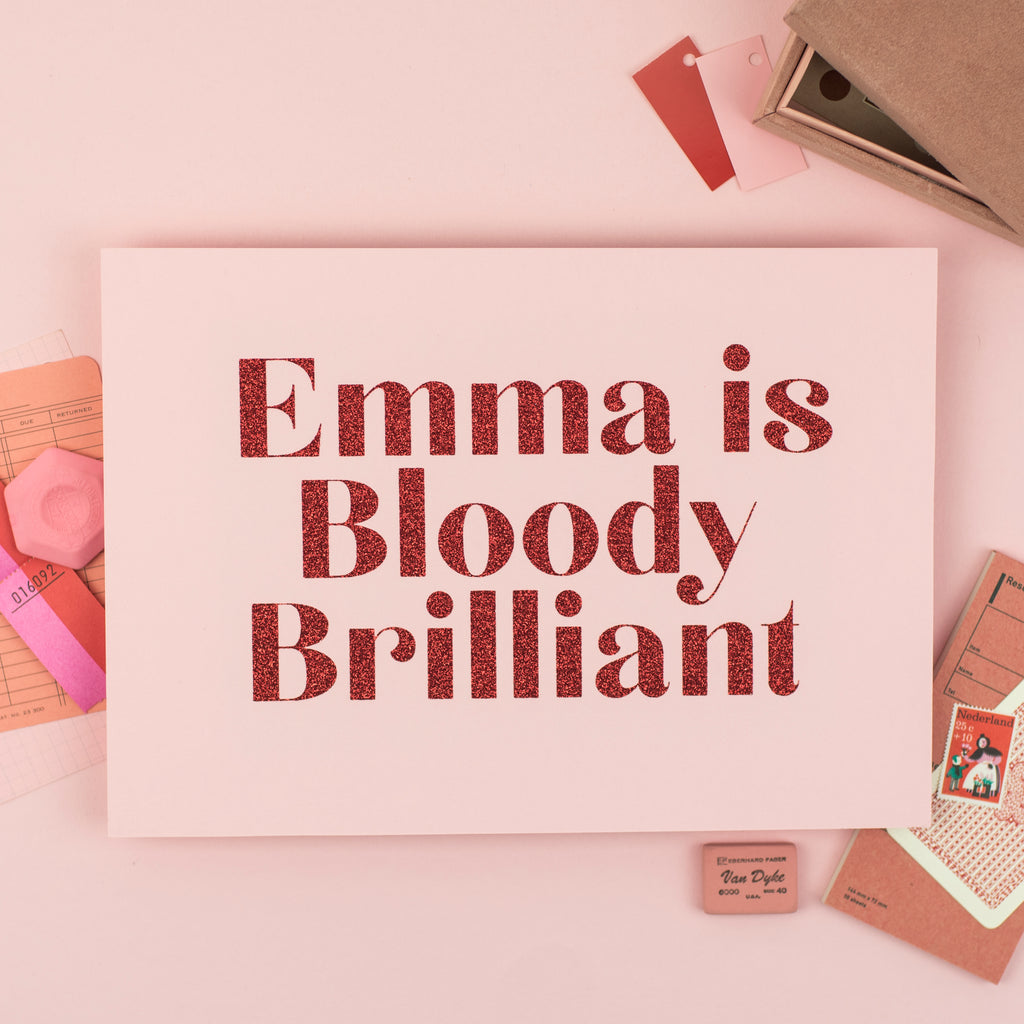 Personalised 'Bloody Brilliant' - Handmade A4 Glitter Print