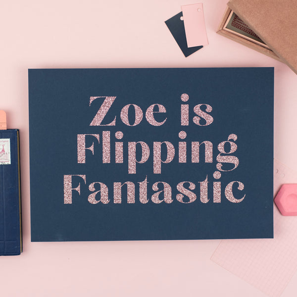 Personalised 'Flipping Fantastic' - Handmade A4 Glitter Print