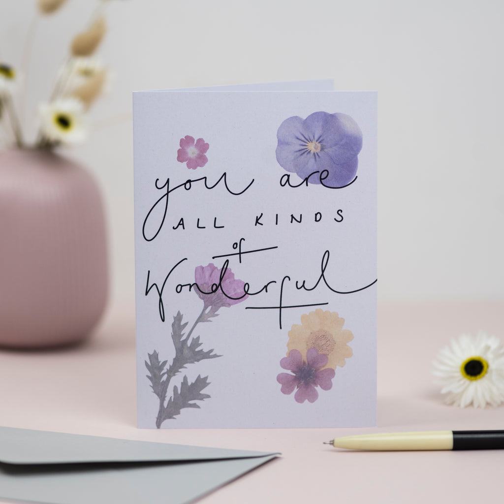 'You are All Kinds of Wonderful' Pressed Flower + Handwriting Greetings Card