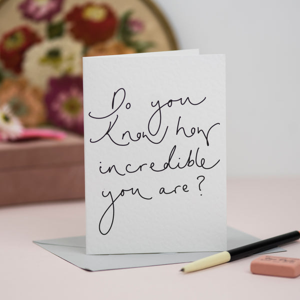 'Do You Know How Incredible You Are?' Hand Lettering Card