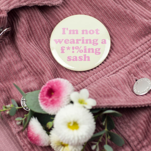 NEW 'I'm not wearing a f*!%ing sash' Yellow + Pink Hen Party Badge