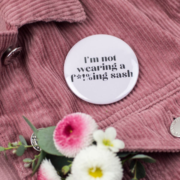 'I'm not wearing a f*!%ing...' Black + Pink Hen Party Badge