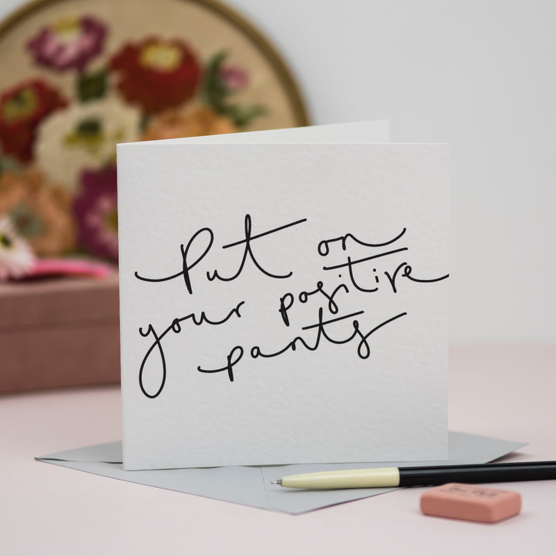 'Put on your Positive Pants' Hand Lettered Card