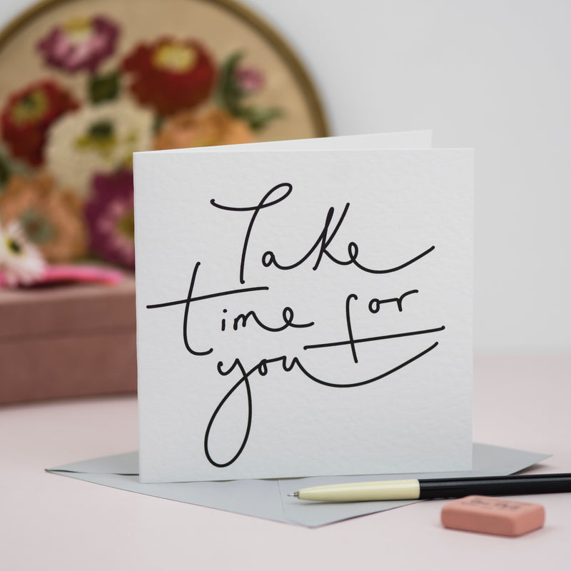 'Take Time For You' Hand Lettered Card