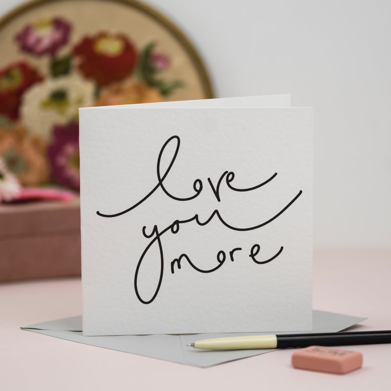 'Love You More' Hand Lettered Valentine's Card