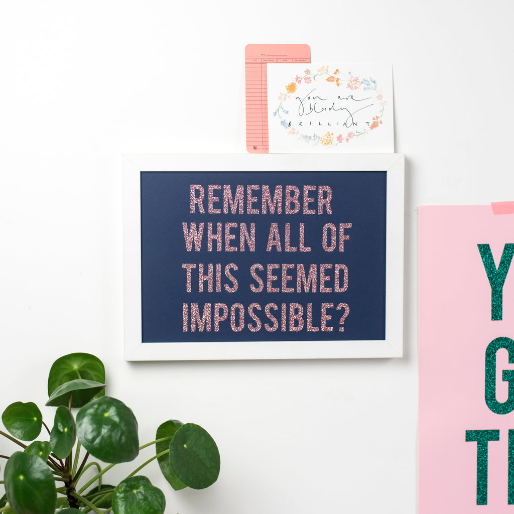 'Remember When All Of This Seemed Impossible?' - Glitter Print Wall Art