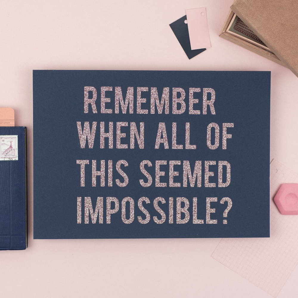 'Remember When All Of This Seemed Impossible?' - Handmade A4 Glitter Print