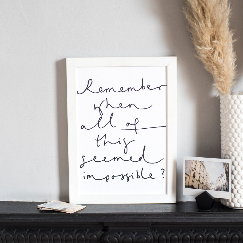 'Remember When All of This Seemed Impossible?' Handwritten Script Print - A4 or A3 Monochrome Art Print