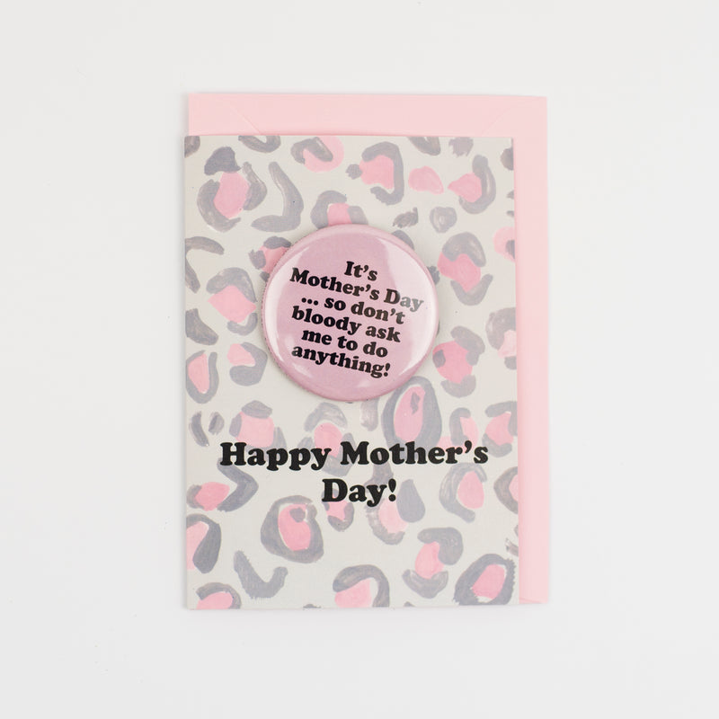'It's Mother's Day... Don't Bloody Ask Me To Do Anything' Badge Card