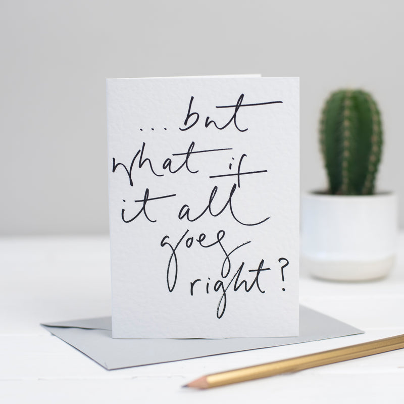 '...But What If It All Goes Right?' Hand Lettered Card