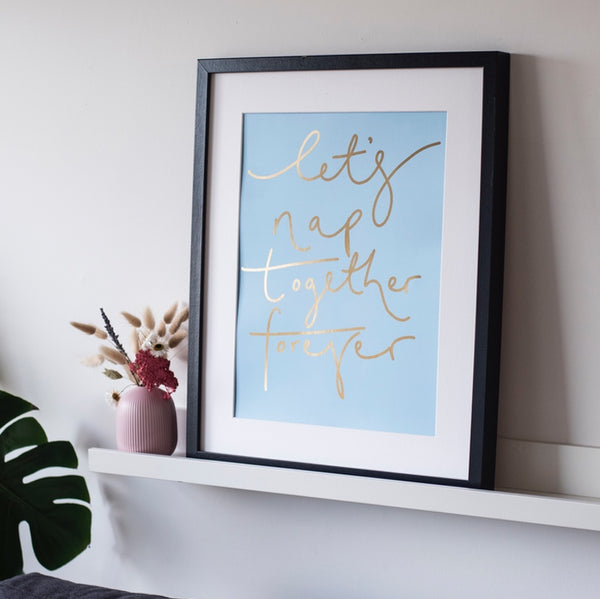 SPECIAL EDITION Pale Blue + Gold Foil 'Let's Nap Together Forever' Handwritten Script Print