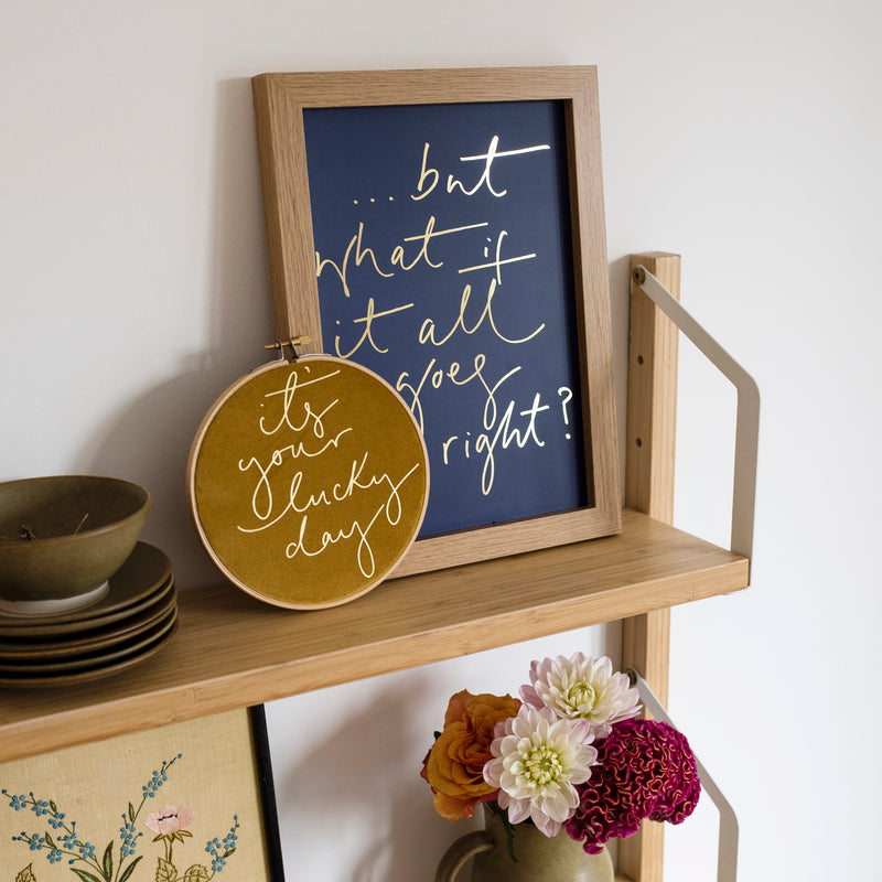 PRINT + HOOP SET - '...but what if it all goes right?' A4 Print + 'It's your Lucky Day' Medium Hoop