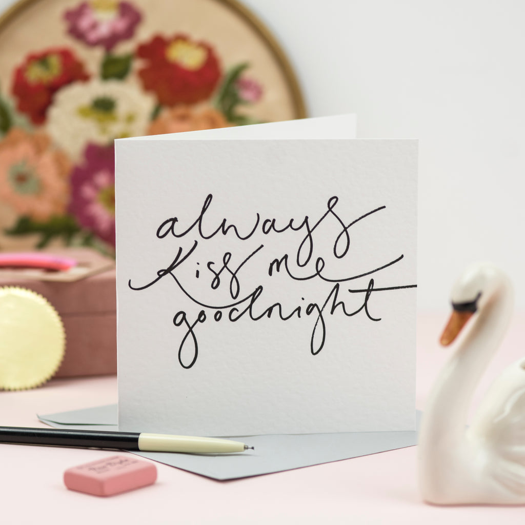 'Always Kiss Me Goodnight' Hand Lettering Card