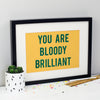 'You Are Bloody Brilliant' Glitter Print in 4 Colour Combinations and 2 Sizes