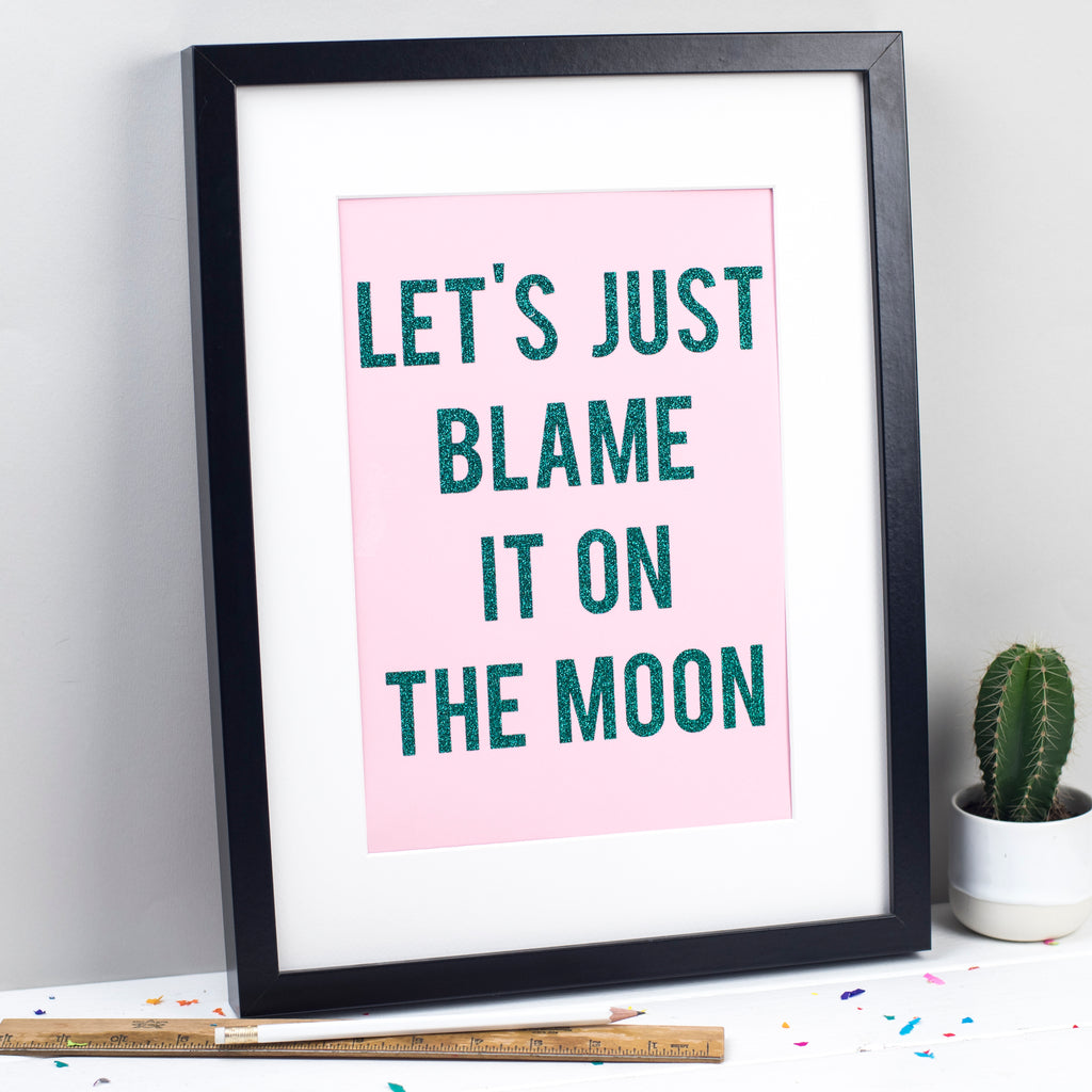 'Let's Just Blame It On The Moon' - Glitter Print Wall Art