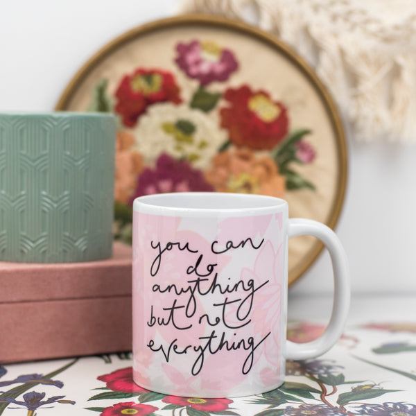 'You Can Do Anything But Not Everything' Ceramic Mug