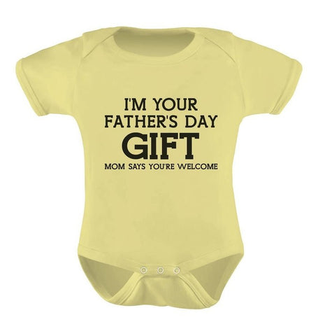 Im Your Fathers Day Gift Mom Says Welcome Baby 100 Cotton Bodysuit
