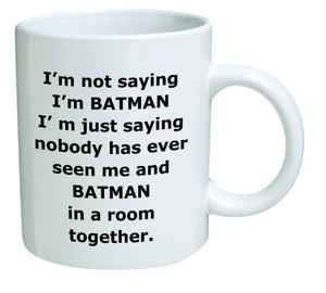 I'm not saying I'm Batman. I'm just saying nobody has ever seen me and Batman in a room together Coffee Cup Mug Beverage Holder
