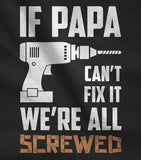 If PAPA Can't Fix It We're All Screwed 100% Cotton T-shirt - Father's Day Grandpa Gift