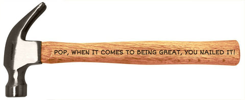 Pop, when it comes to be great, you nailed it - Engraved Wood Handle Steel Hammer