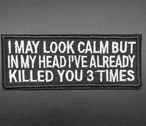 1 PC I may look calm but in my head Ive already killed you three times Embroidered Iron on Patch Applique IM1130 Funny