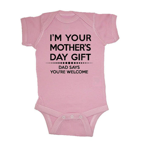 I'm Your Mother's Day Gift Dad Says You're Welcome Baby Bodysuit by LOL Baby