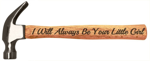 I will always be your little girl - Engraved Wood Handle Steel Hammer