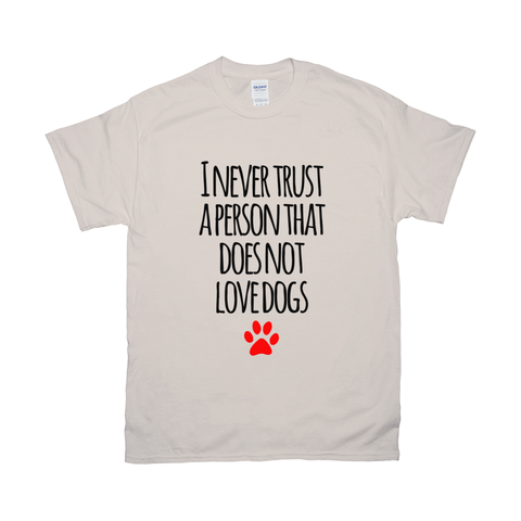 Image of I never trust a person that does not love dogs T-Shirts