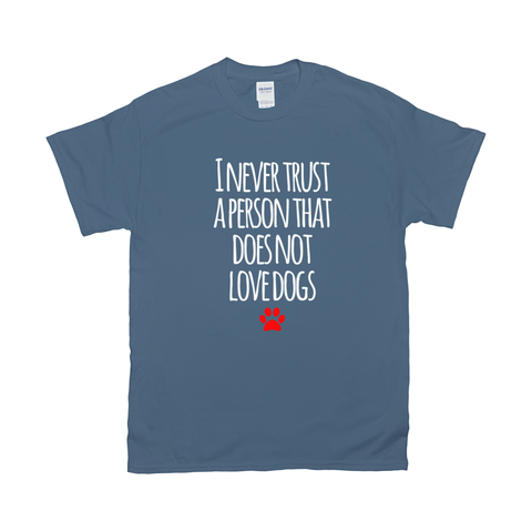 I never trust a person that does not love dogs T-Shirts