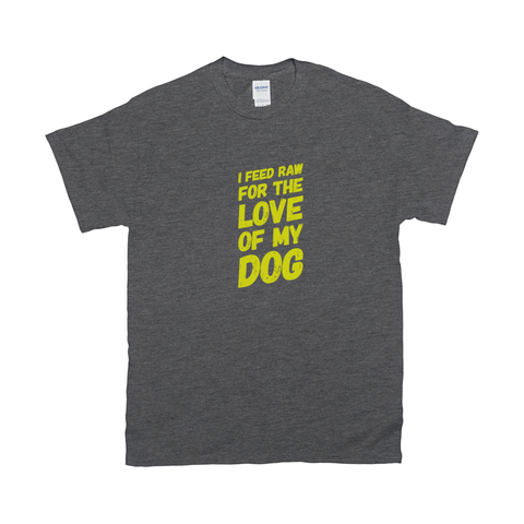 Image of I feed raw for the love of my dog T-Shirts