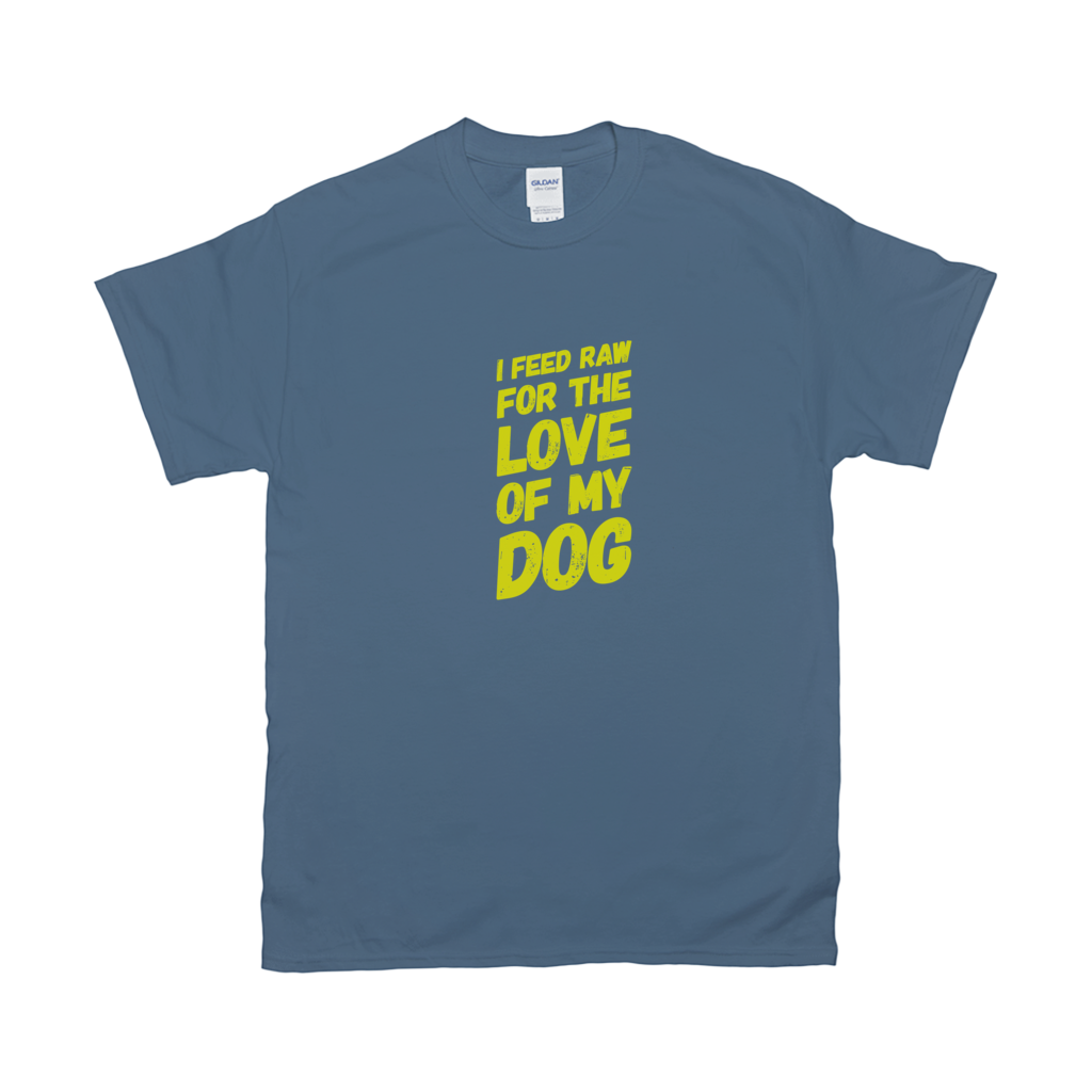 I feed raw for the love of my dog T-Shirts