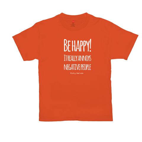 Be Happy! It really Annoys Negative People - T-Shirt, preshrunk 100% Cotton, Unisex